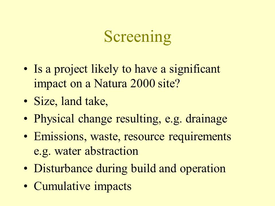 Screening Is a project likely to have a significant impact on a Natura 2000 site? Size, land take, Physical change resulting, e.g. drainage Emissions,