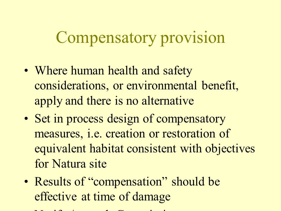 Compensatory provision Where human health and safety considerations, or environmental benefit, apply and there is no alternative Set in process design of compensatory measures, i.e.