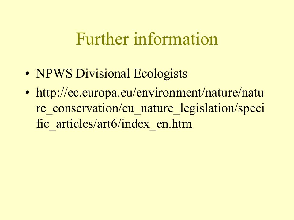 Further information NPWS Divisional Ecologists http://ec.europa.eu/environment/nature/natu re_conservation/eu_nature_legislation/speci fic_articles/art6/index_en.htm