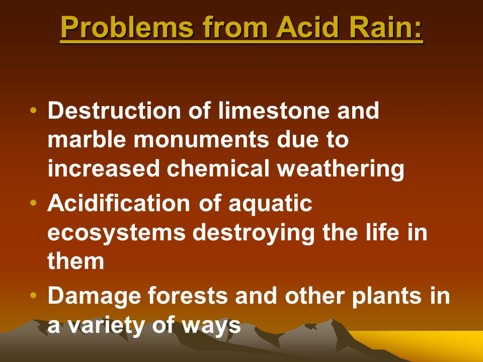 8. Air is becoming increasingly polluted –Acid Rain -- sulfur dioxide (also nitrogen oxides) from coal burning sources + rain = ACID RAIN