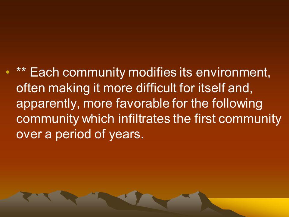 Pioneer Organisms: The first organisms to inhabit a given location (ex. lichens on bare rock) Pioneer organisms modify their environment, thus establi