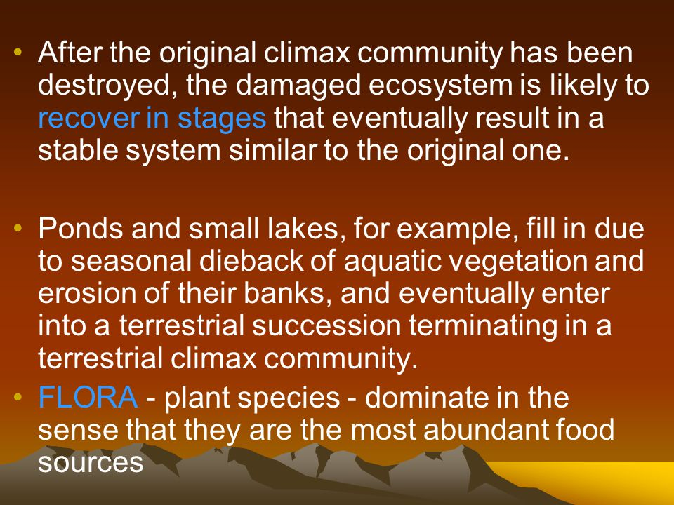 Altered ecosystems may reach a point of stability that can last for hundreds or thousands of years. A climax community persists until a catastrophic c