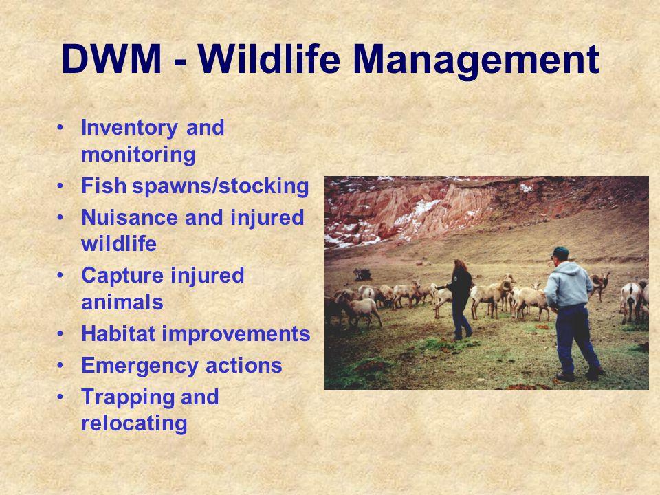 DWM - Wildlife Management Inventory and monitoring Fish spawns/stocking Nuisance and injured wildlife Capture injured animals Habitat improvements Eme