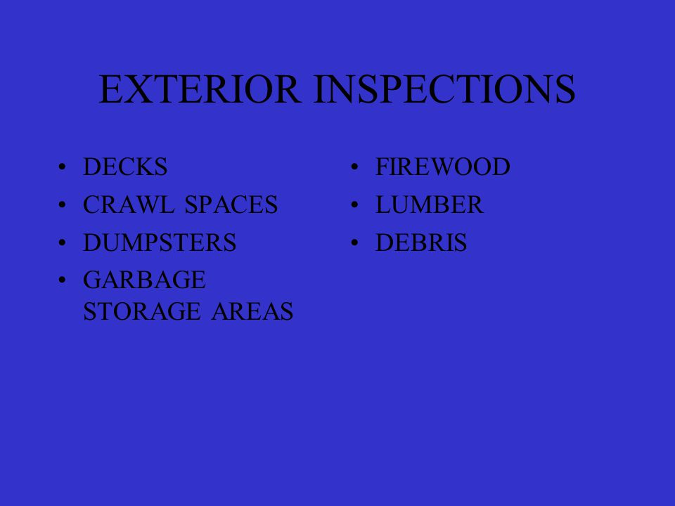 EXTERIOR INSPECTIONS DECKS CRAWL SPACES DUMPSTERS GARBAGE STORAGE AREAS FIREWOOD LUMBER DEBRIS
