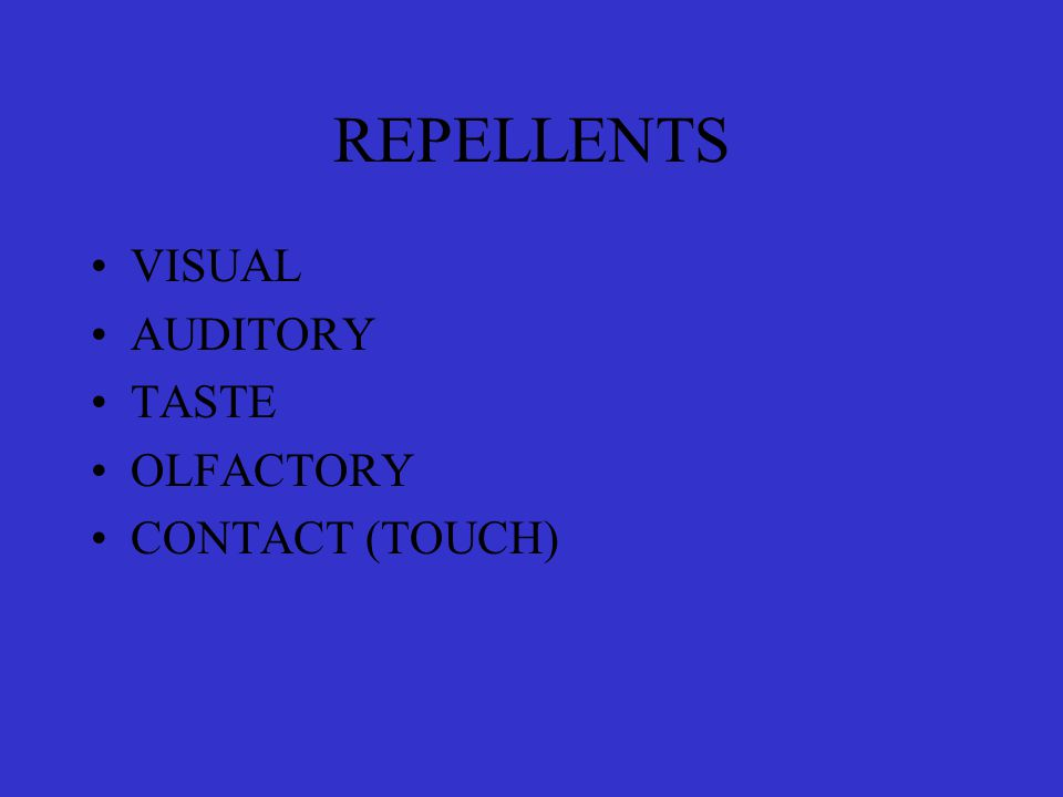 REPELLENTS VISUAL AUDITORY TASTE OLFACTORY CONTACT (TOUCH)