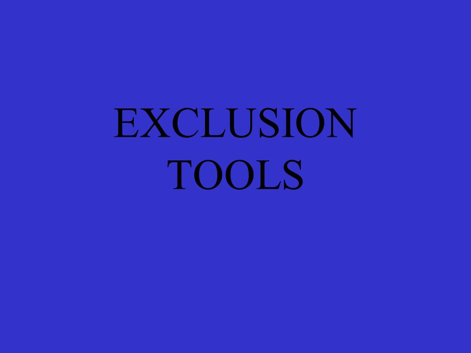 EXCLUSION TOOLS