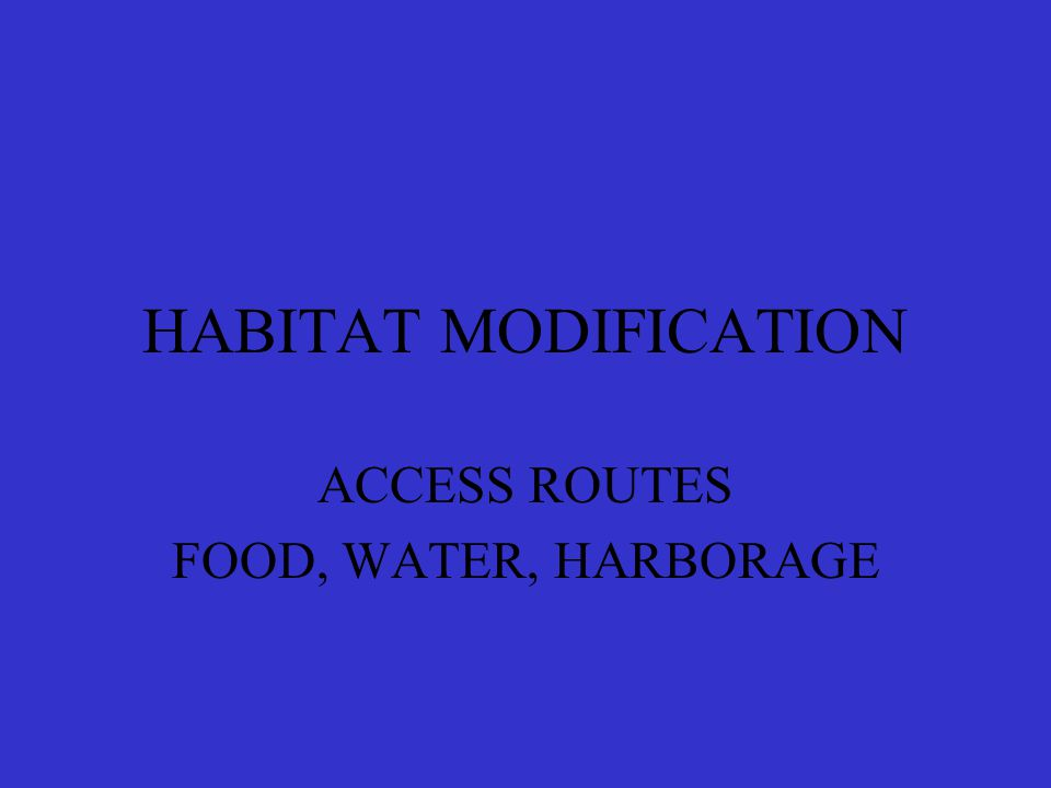 HABITAT MODIFICATION ACCESS ROUTES FOOD, WATER, HARBORAGE