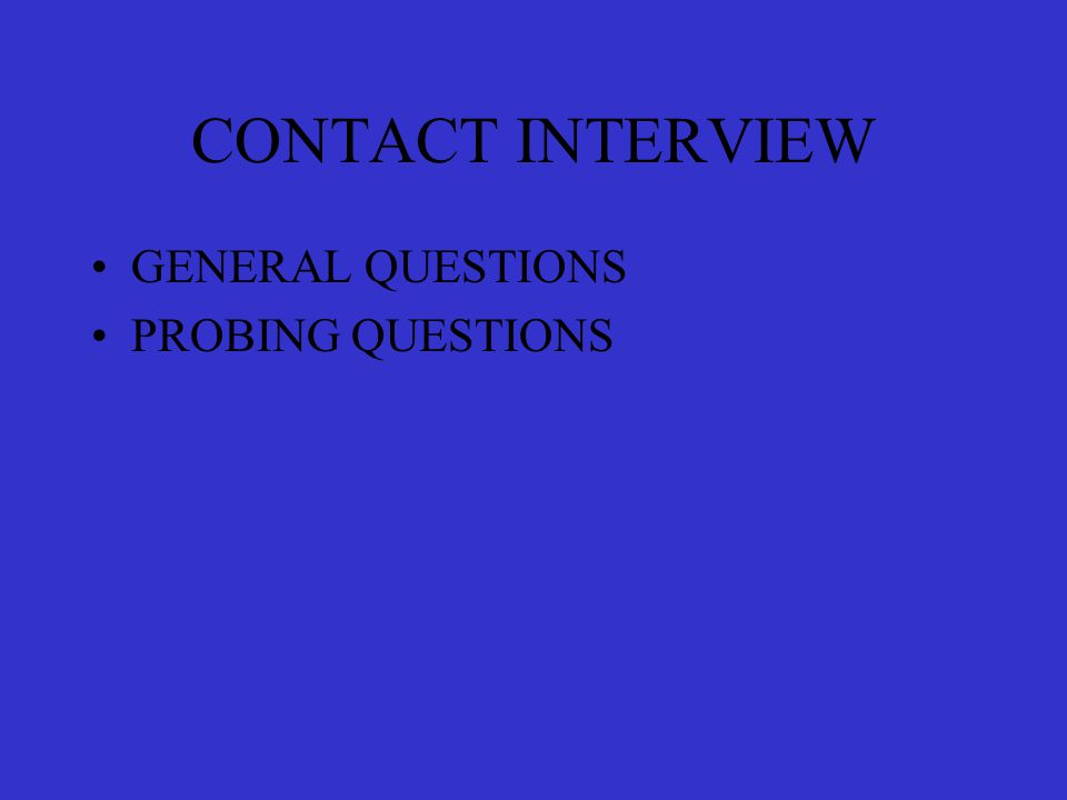 CONTACT INTERVIEW GENERAL QUESTIONS PROBING QUESTIONS