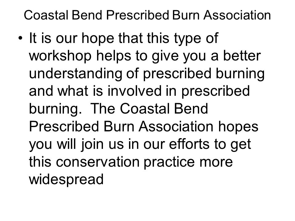 It is our hope that this type of workshop helps to give you a better understanding of prescribed burning and what is involved in prescribed burning.