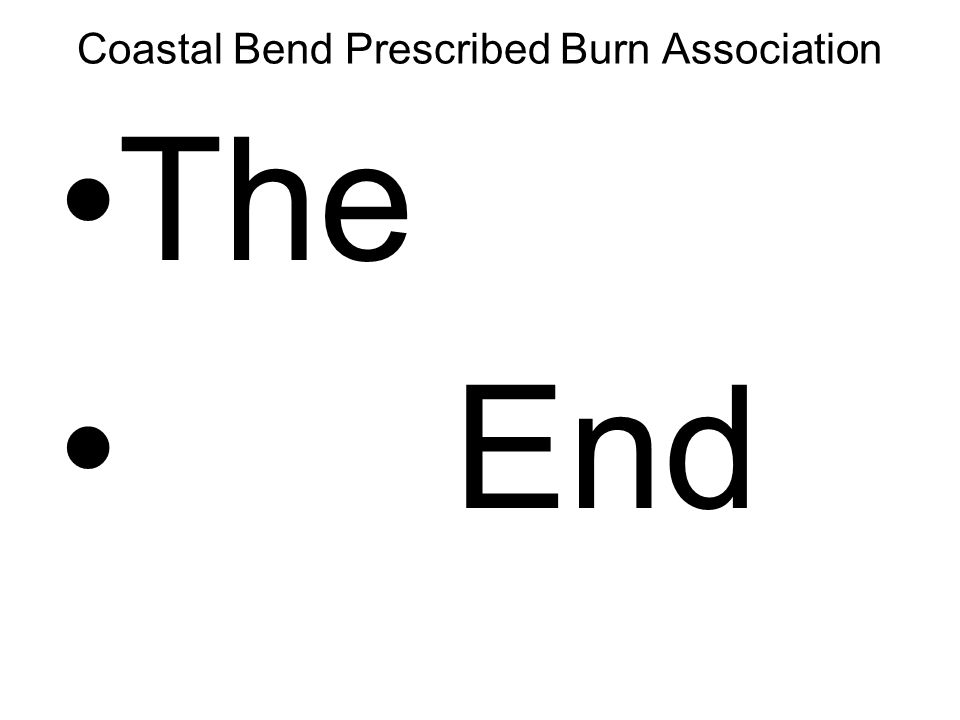 Coastal Bend Prescribed Burn Association The End