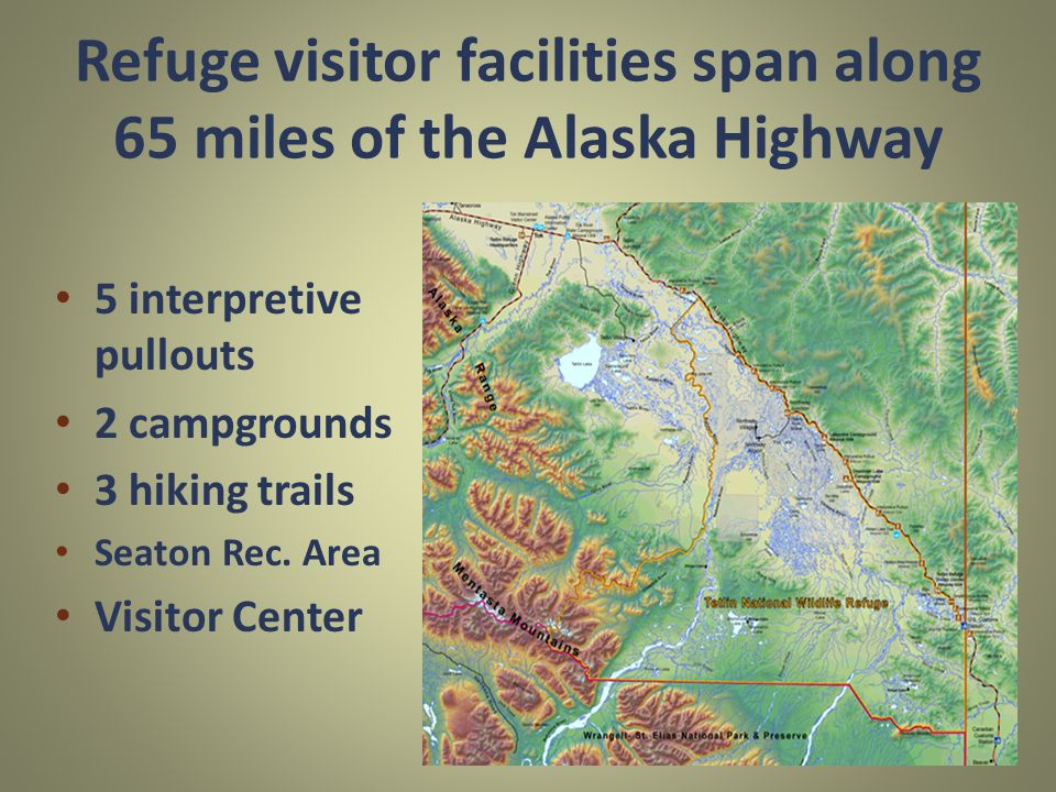 Refuge visitor facilities span along 65 miles of the Alaska Highway 5 interpretive pullouts 2 campgrounds 3 hiking trails Seaton Rec.