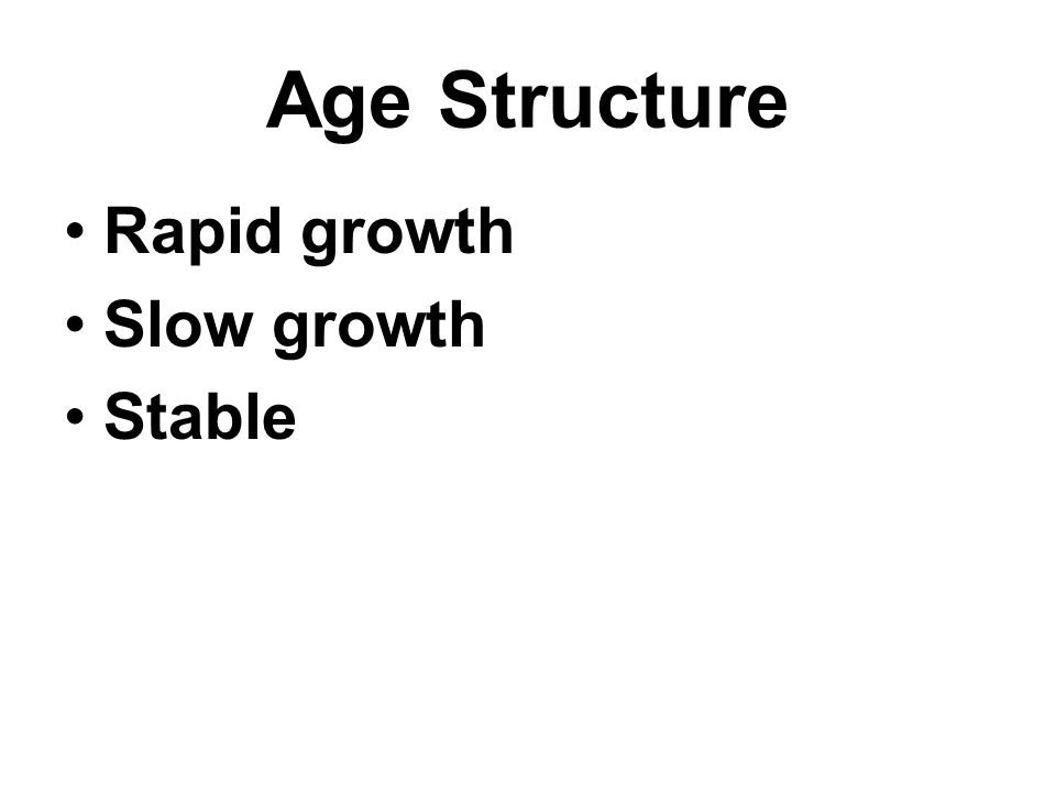 Age Structure Rapid growth Slow growth Stable