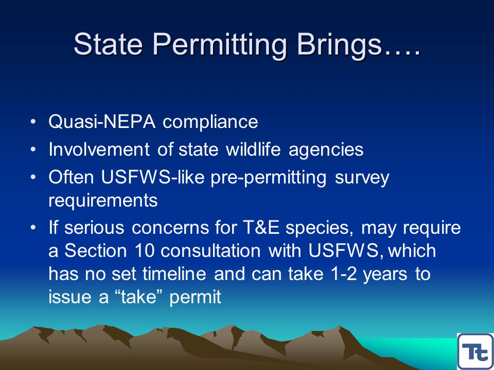 State Permitting Brings…. Quasi-NEPA compliance Involvement of state wildlife agencies Often USFWS-like pre-permitting survey requirements If serious