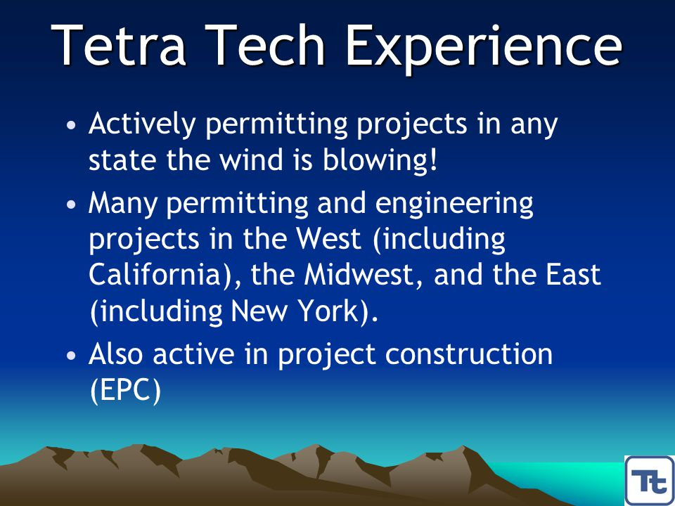 Tetra Tech Experience Actively permitting projects in any state the wind is blowing! Many permitting and engineering projects in the West (including C