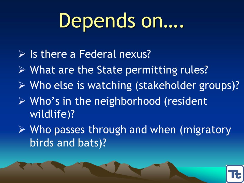 Depends on….  Is there a Federal nexus?  What are the State permitting rules?  Who else is watching (stakeholder groups)?  Who's in the neighborho
