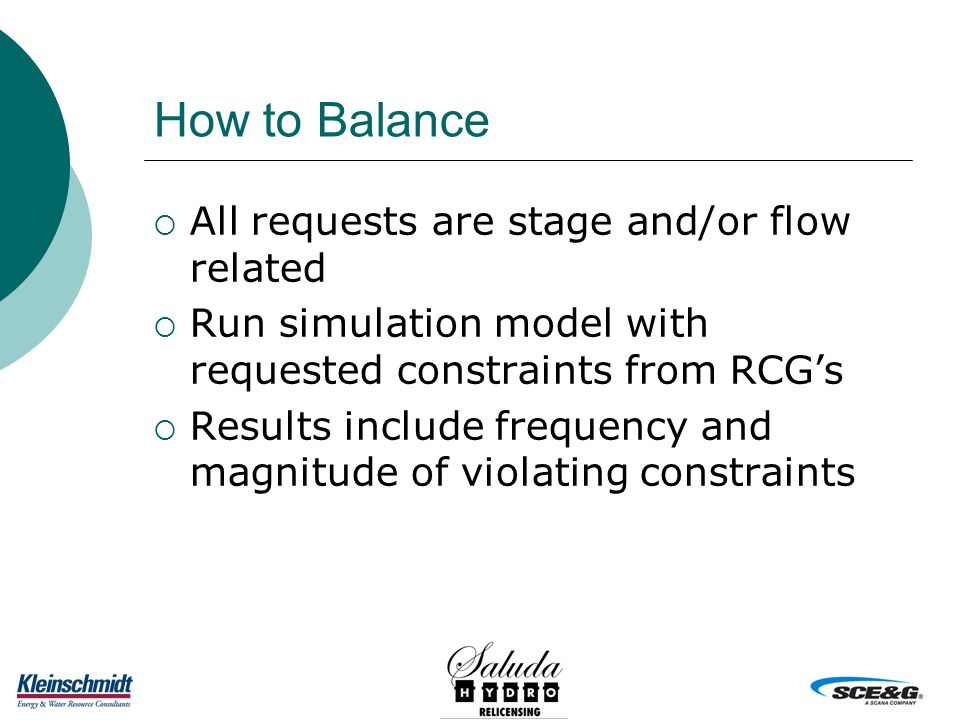 How to Balance  All requests are stage and/or flow related  Run simulation model with requested constraints from RCG's  Results include frequency and magnitude of violating constraints