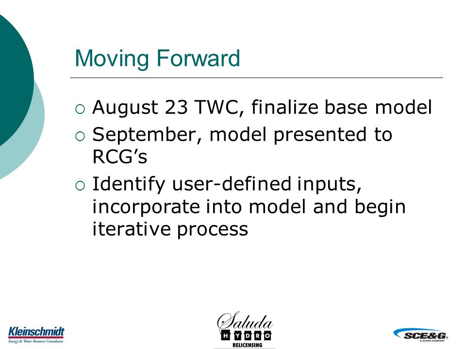 Moving Forward  August 23 TWC, finalize base model  September, model presented to RCG's  Identify user-defined inputs, incorporate into model and begin iterative process