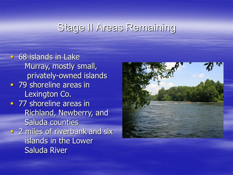 Stage II Areas Remaining  68 islands in Lake Murray, mostly small, Murray, mostly small, privately-owned islands privately-owned islands  79 shoreline areas in Lexington Co.