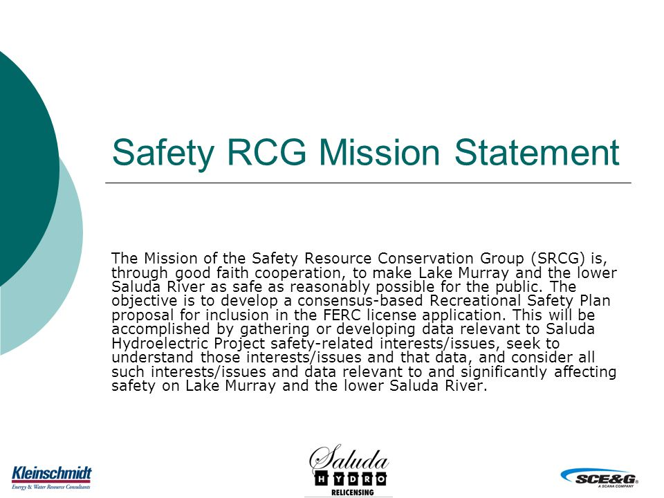 Safety RCG Mission Statement The Mission of the Safety Resource Conservation Group (SRCG) is, through good faith cooperation, to make Lake Murray and the lower Saluda River as safe as reasonably possible for the public.