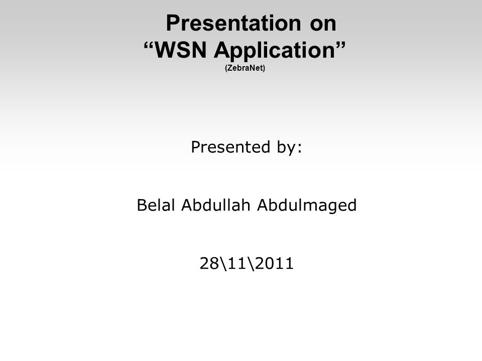 Presentation on WSN Application (ZebraNet) Presented by: Belal Abdullah Abdulmaged 28\11\2011