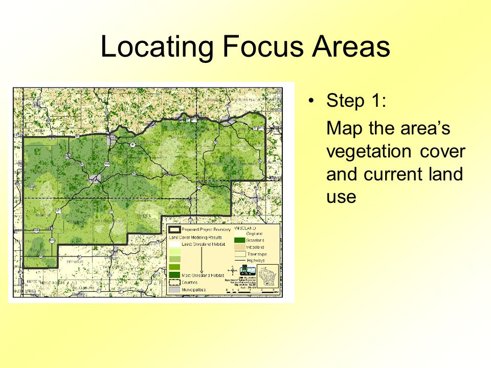 Locating Focus Areas Step 1: Map the area's vegetation cover and current land use