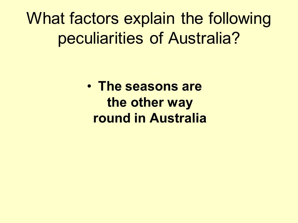 What factors explain the following peculiarities of Australia.