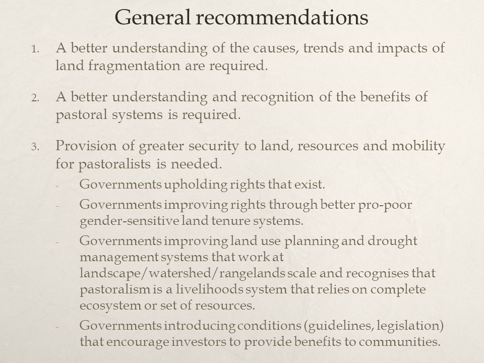 General recommendations 1. A better understanding of the causes, trends and impacts of land fragmentation are required. 2. A better understanding and