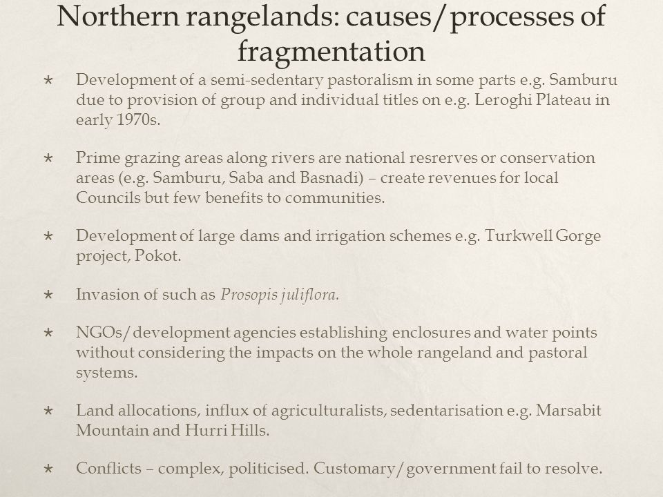 Northern rangelands: causes/processes of fragmentation  Development of a semi-sedentary pastoralism in some parts e.g. Samburu due to provision of gr