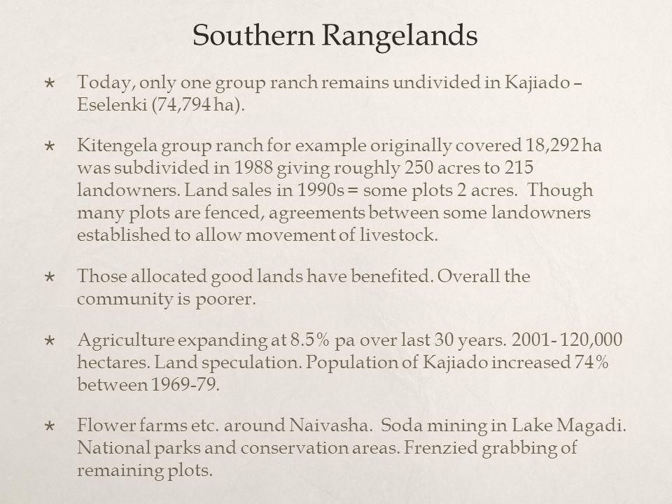Southern Rangelands  Today, only one group ranch remains undivided in Kajiado – Eselenki (74,794 ha).  Kitengela group ranch for example originally