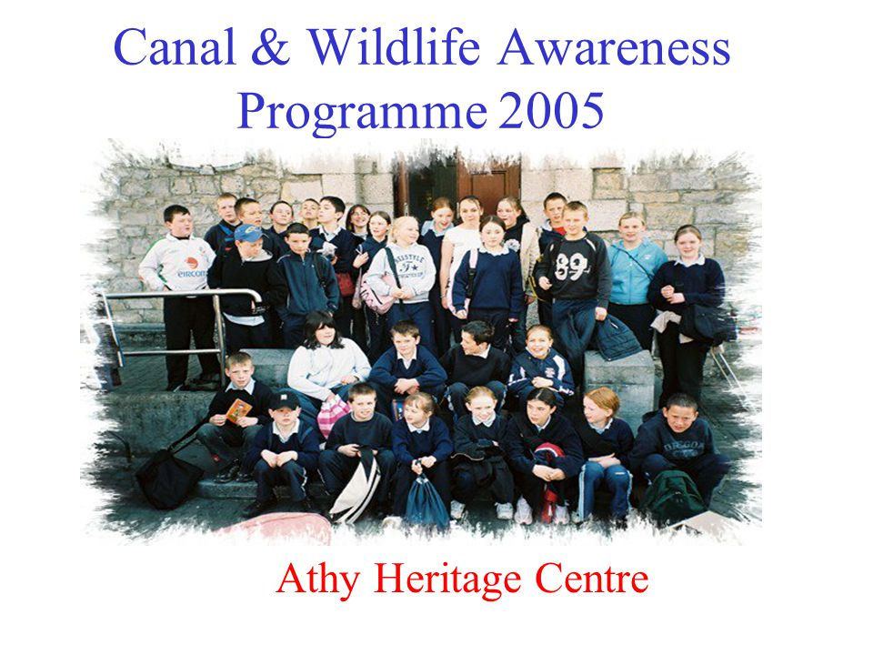 Canal & Wildlife Awareness Programme 2005 Athy Heritage Centre