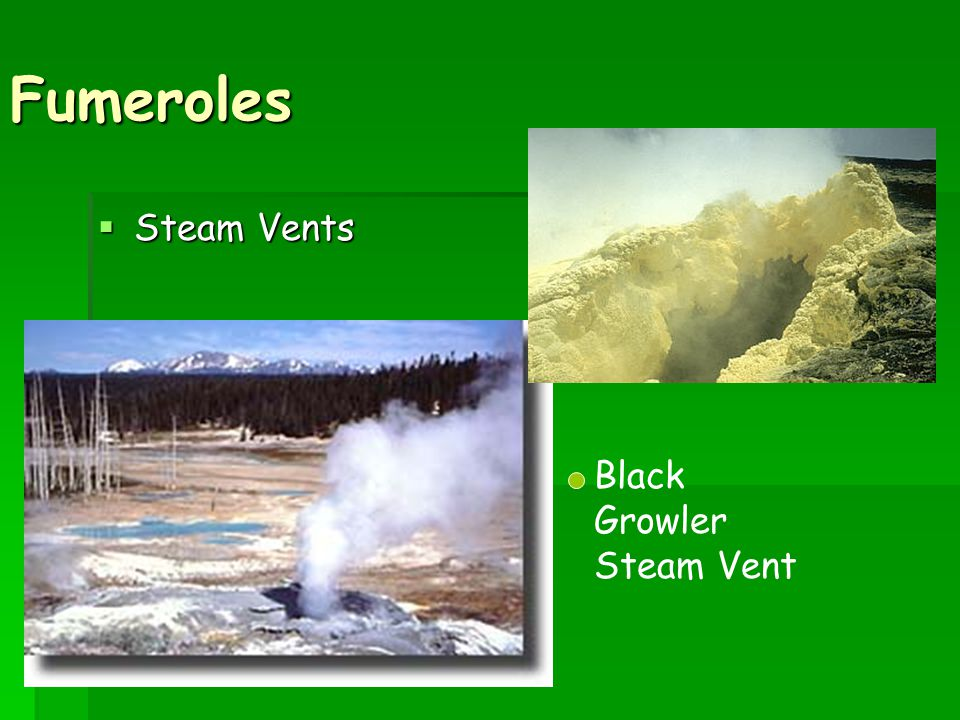 Fumeroles  Steam Vents Black Growler Steam Vent