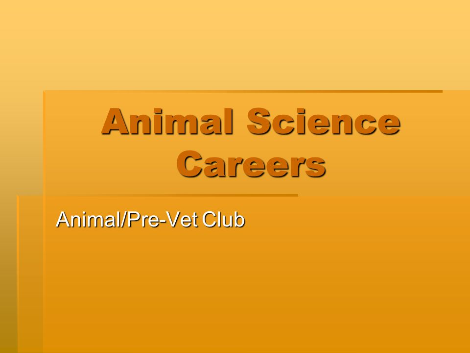 Animal Science Careers Animal/Pre-Vet Club