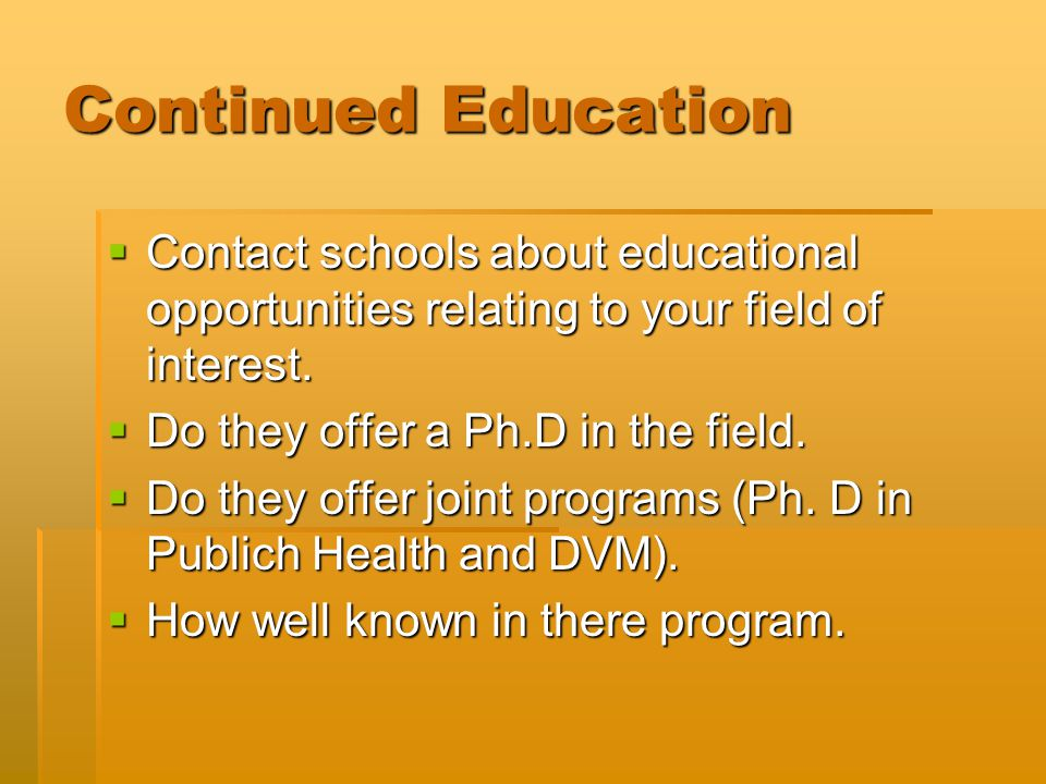 Continued Education  Contact schools about educational opportunities relating to your field of interest.
