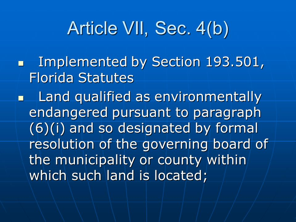 Article VII, Sec. 4(b) Implemented by Section 193.501, Florida Statutes Implemented by Section 193.501, Florida Statutes Land qualified as environment