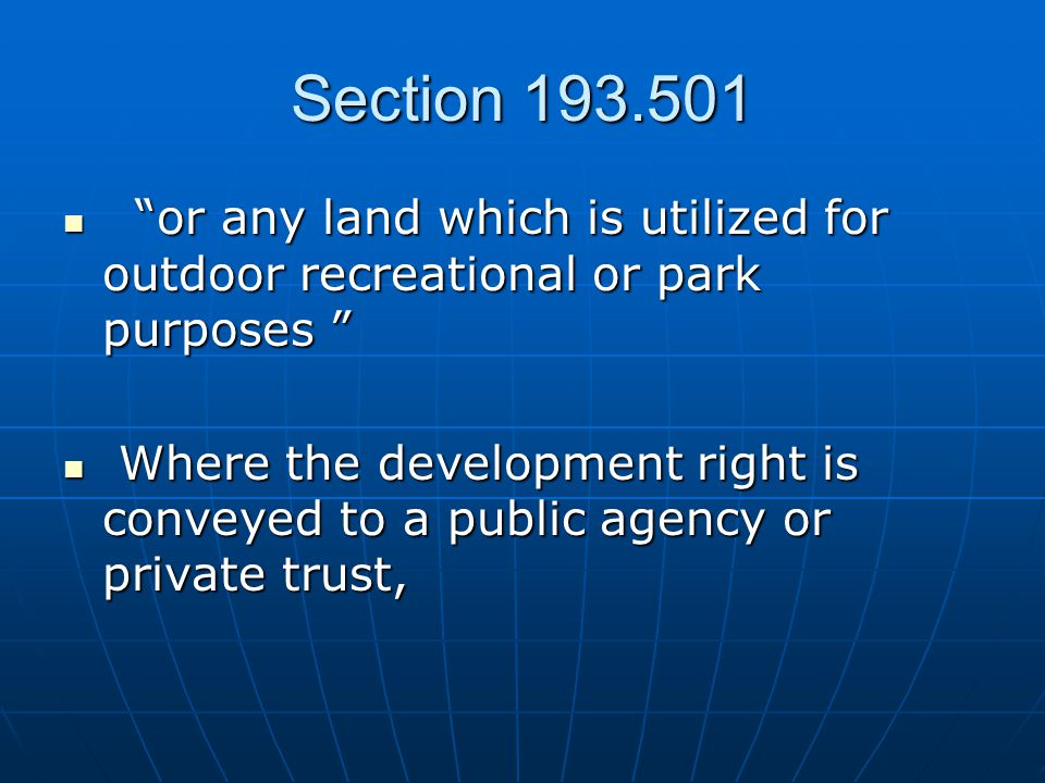 Section 193.501 or any land which is utilized for outdoor recreational or park purposes or any land which is utilized for outdoor recreational or park purposes Where the development right is conveyed to a public agency or private trust, Where the development right is conveyed to a public agency or private trust,