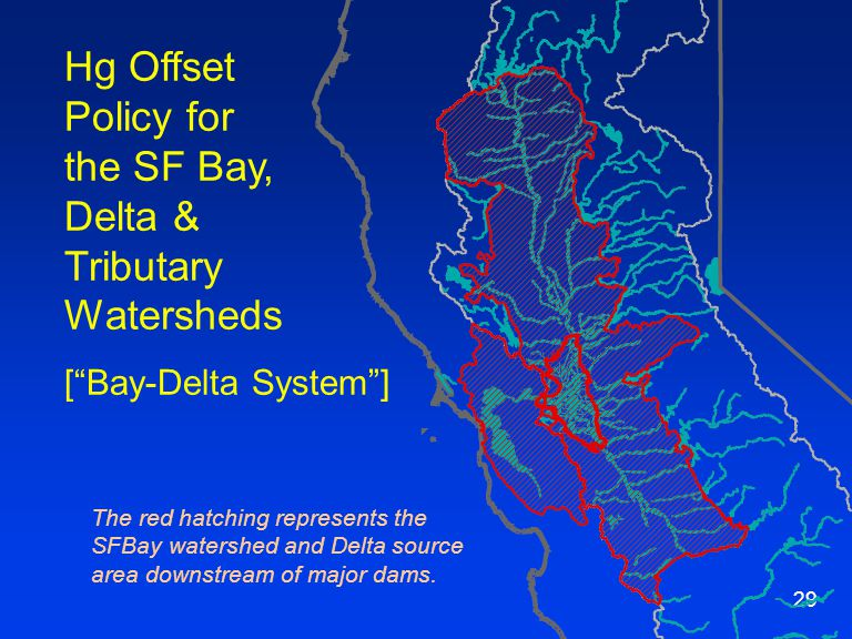 "29 Hg Offset Policy for the SF Bay, Delta & Tributary Watersheds [""Bay-Delta System""] The red hatching represents the SFBay watershed and Delta source"