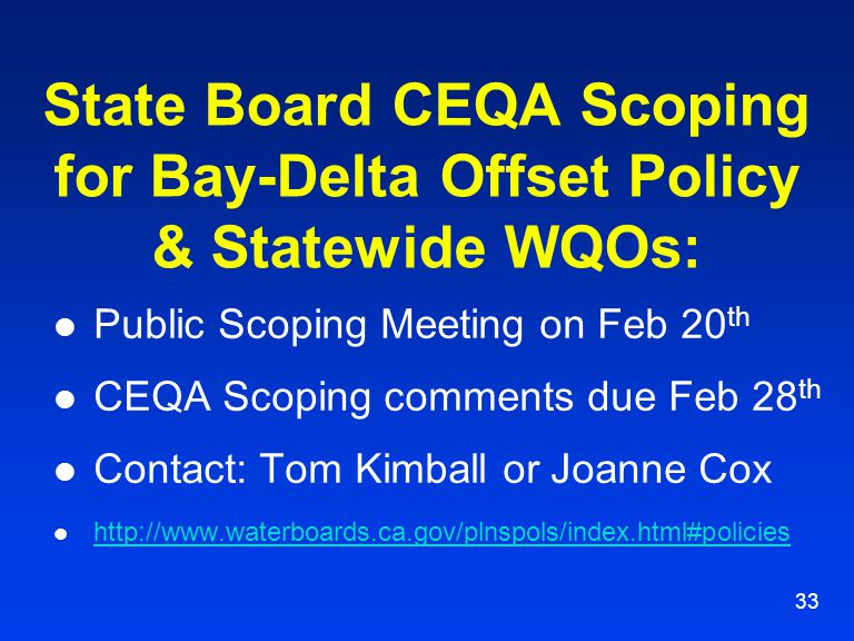 33 State Board CEQA Scoping for Bay-Delta Offset Policy & Statewide WQOs: Public Scoping Meeting on Feb 20 th CEQA Scoping comments due Feb 28 th Cont