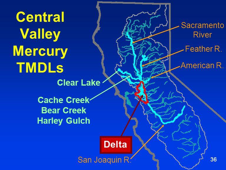 36 Central Valley Mercury TMDLs Delta Clear Lake Cache Creek Bear Creek Harley Gulch American R.