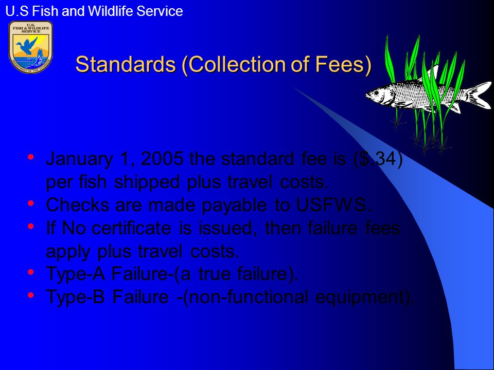 Standards (Collection of Fees) January 1, 2005 the standard fee is ($.34) per fish shipped plus travel costs.