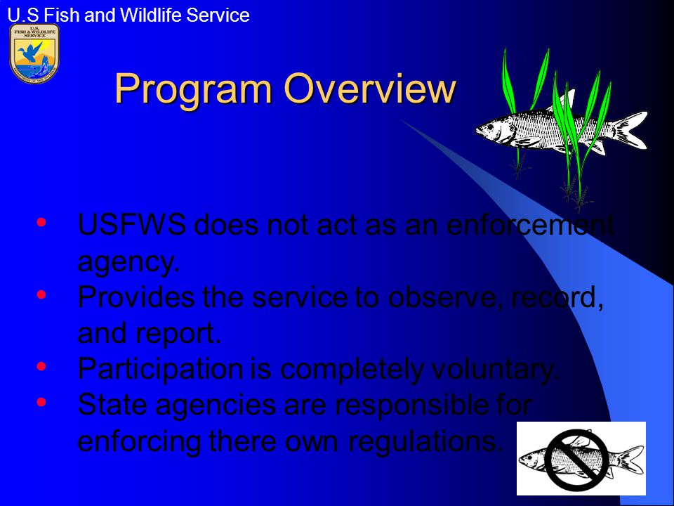Program Overview USFWS does not act as an enforcement agency.