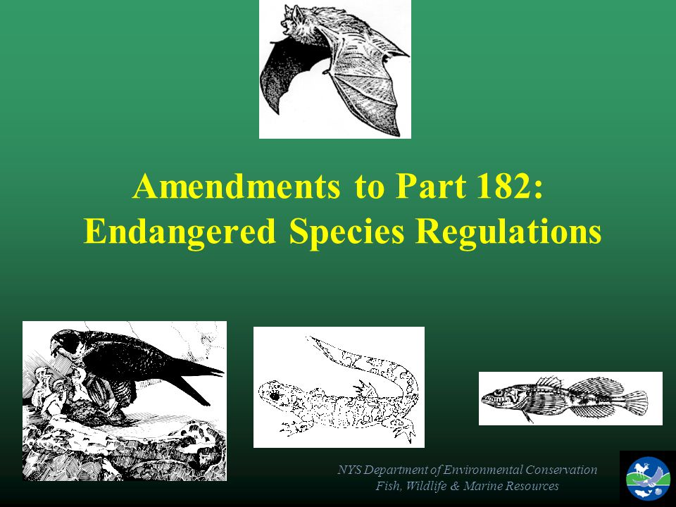 NYS Department of Environmental Conservation Fish, Wildlife & Marine Resources New York Endangered Species Act ECL Article 11-0535 Enacted in 1970 Section 1 defines endangered and threatened species and authorizes DEC to promulgate list of protected species.