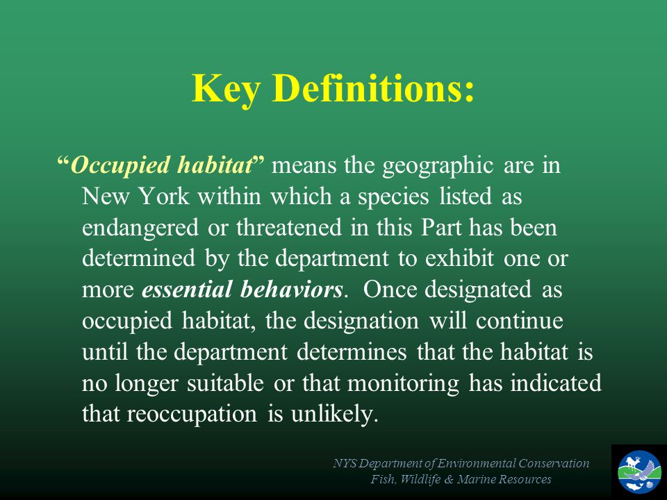"NYS Department of Environmental Conservation Fish, Wildlife & Marine Resources Key Definitions: ""Occupied habitat"" means the geographic are in New Yor"