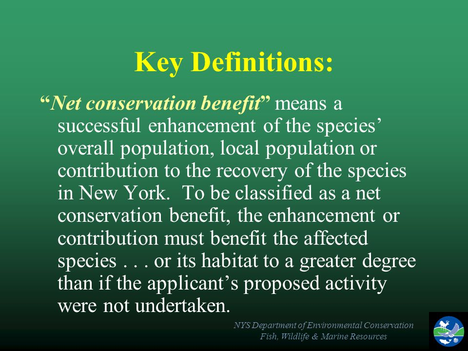 "NYS Department of Environmental Conservation Fish, Wildlife & Marine Resources Key Definitions: ""Net conservation benefit"" means a successful enhancem"