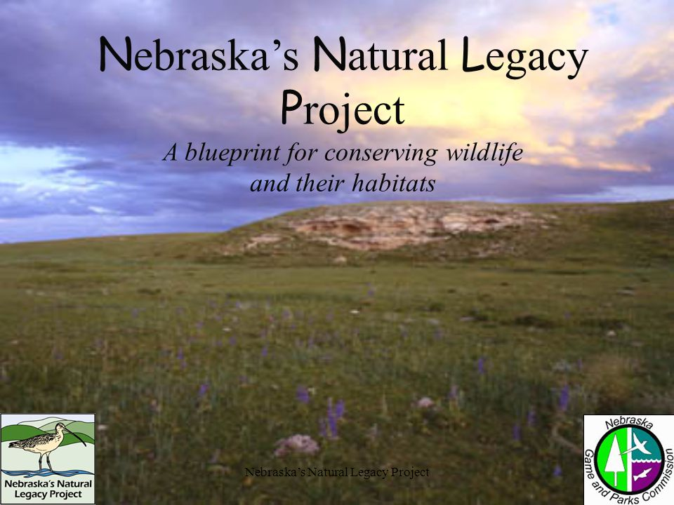 Nebraska's Natural Legacy Project Why a new project.