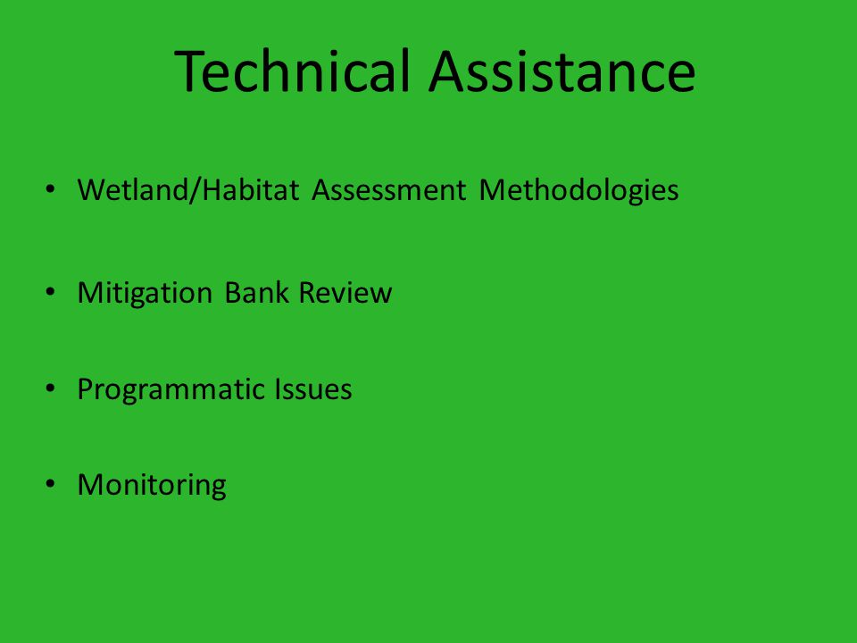 Technical Assistance Wetland/Habitat Assessment Methodologies Mitigation Bank Review Programmatic Issues Monitoring
