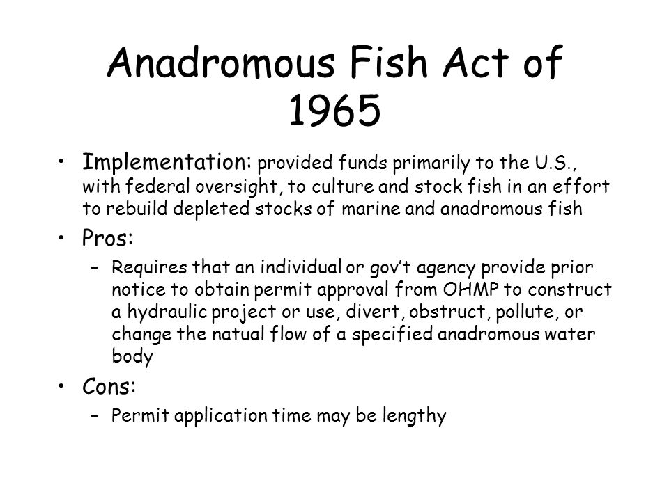Anadromous Fish Act of 1965 Implementation: provided funds primarily to the U.S., with federal oversight, to culture and stock fish in an effort to re
