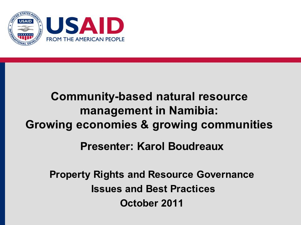Community-based natural resource management in Namibia: Growing economies & growing communities Presenter: Karol Boudreaux Property Rights and Resourc
