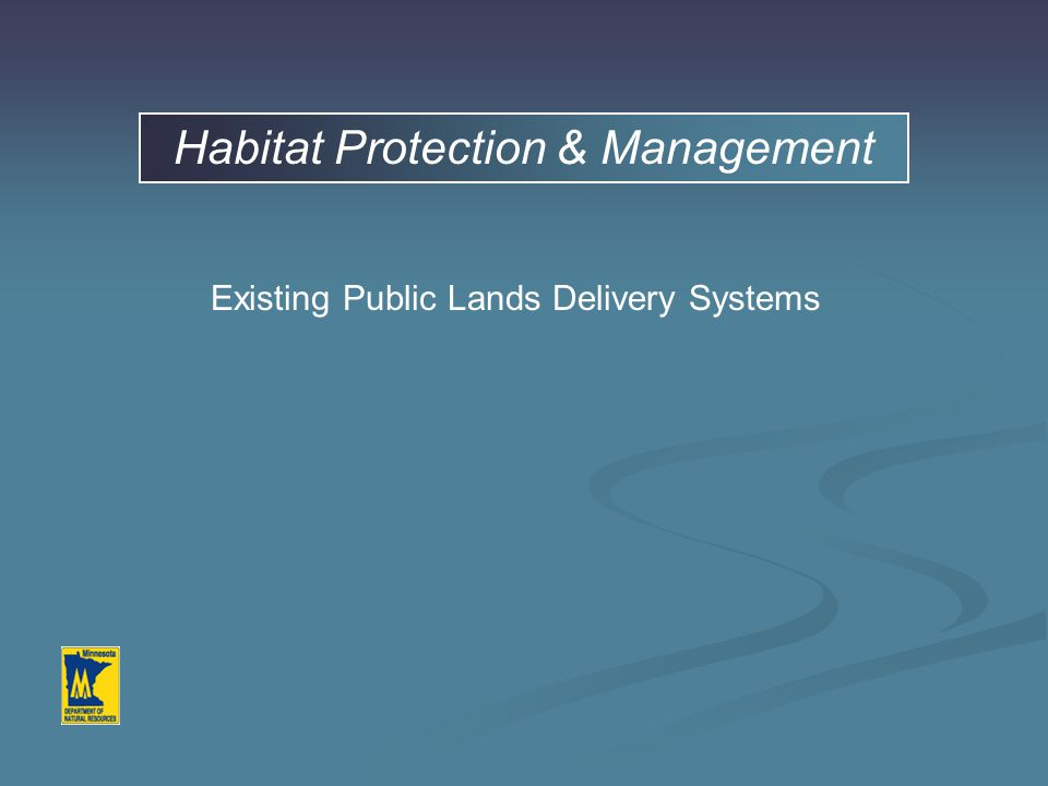 Habitat Protection & Management Existing Public Lands Delivery Systems