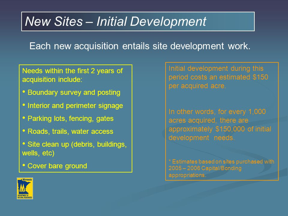 New Sites – Initial Development Each new acquisition entails site development work. Needs within the first 2 years of acquisition include: Boundary su
