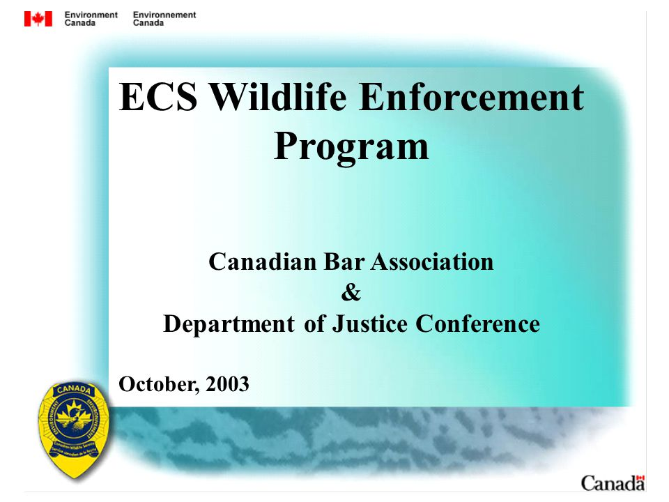 ECS Wildlife Enforcement Program Canadian Bar Association & Department of Justice Conference October, 2003